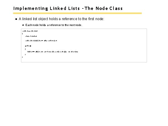 Implementing Linked Lists - The Node Class A linked list object holds a reference