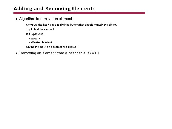 Adding and Removing Elements Algorithm to remove an element: Compute the hash code to