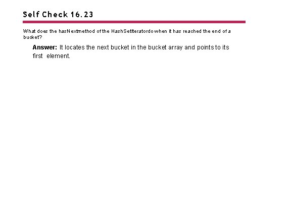 Self Check 16. 23 What does the has. Nextmethod of the Hash. Set. Iteratordo