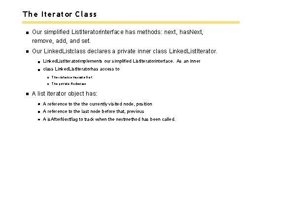 The Iterator Class Our simplified List. Iteratorinterface has methods: next, has. Next, remove, add,