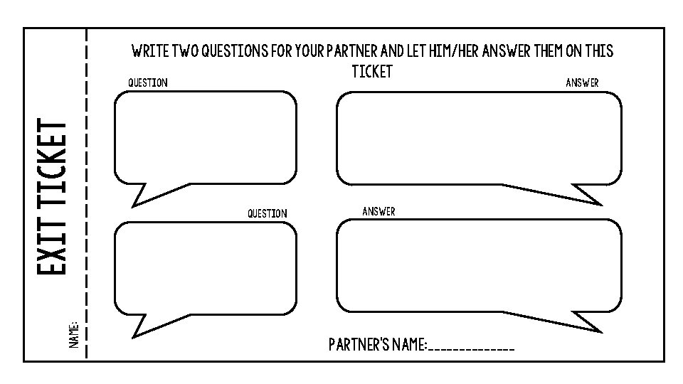 WRITE TWO QUESTIONS FOR YOUR PARTNER AND LET HIM/HER ANSWER THEM ON THIS TICKET