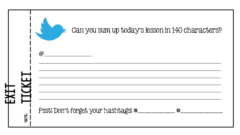 Name: Exit ticket Can you sum up today's lesson in 140 characters? @__________________________________________________________________________________________________________________ Psst!