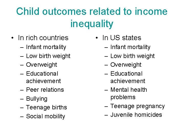 Child outcomes related to income inequality • In rich countries – – – –