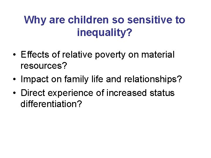 Why are children so sensitive to inequality? • Effects of relative poverty on material