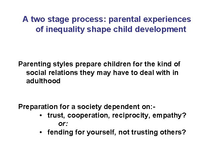 A two stage process: parental experiences of inequality shape child development Parenting styles prepare