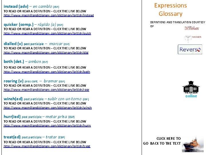 instead (adv) – en cambio (ESP) TO READ OR HEAR A DEFINITION – CLICK