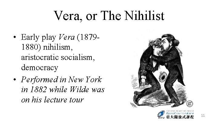 Vera, or The Nihilist • Early play Vera (18791880) nihilism, aristocratic socialism, democracy •