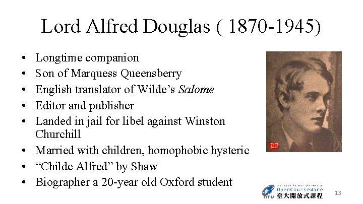 Lord Alfred Douglas ( 1870 -1945) • • • Longtime companion Son of Marquess
