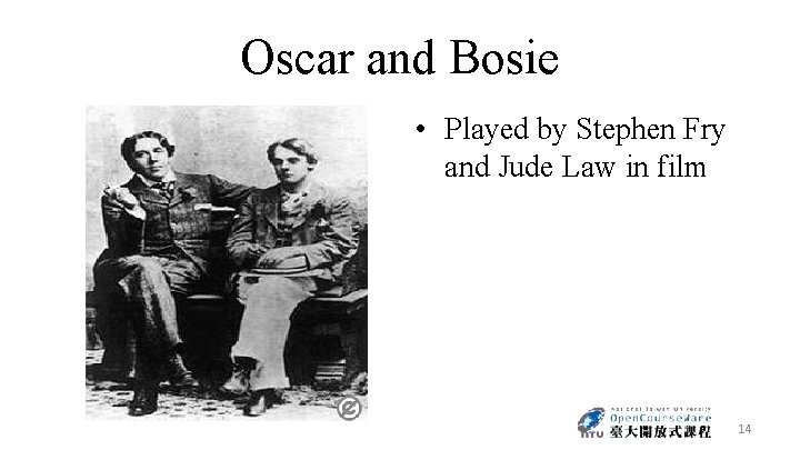 Oscar and Bosie • Played by Stephen Fry and Jude Law in film 14