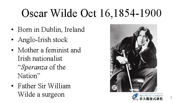 Oscar Wilde Oct 16, 1854 -1900 • Born in Dublin, Ireland • Anglo-Irish stock