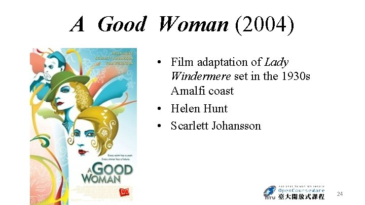 A Good Woman (2004) • Film adaptation of Lady Windermere set in the 1930
