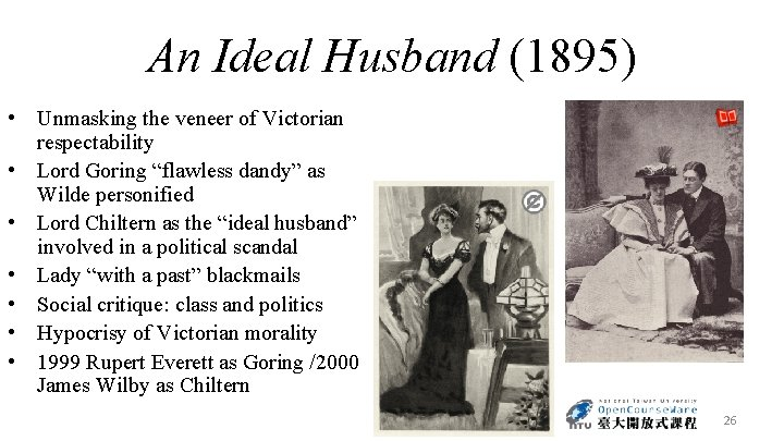 An Ideal Husband (1895) • Unmasking the veneer of Victorian respectability • Lord Goring