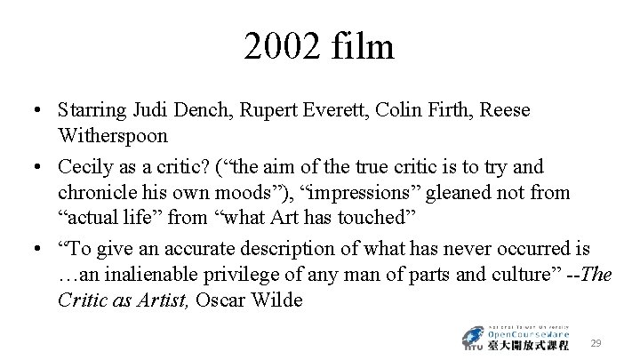 2002 film • Starring Judi Dench, Rupert Everett, Colin Firth, Reese Witherspoon • Cecily