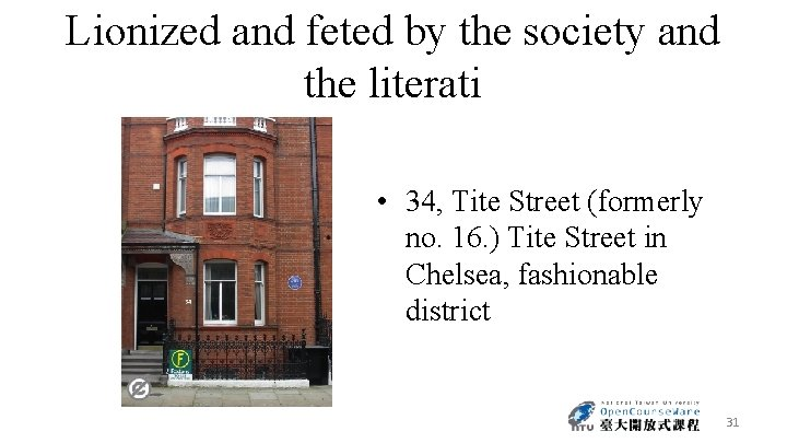 Lionized and feted by the society and the literati • 34, Tite Street (formerly