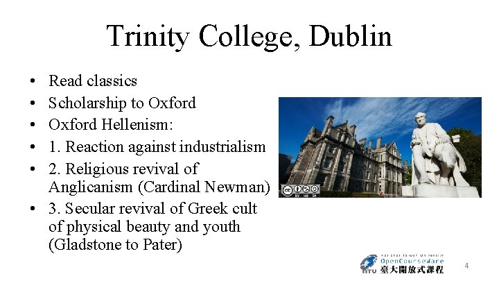 Trinity College, Dublin • • • Read classics Scholarship to Oxford Hellenism: 1. Reaction