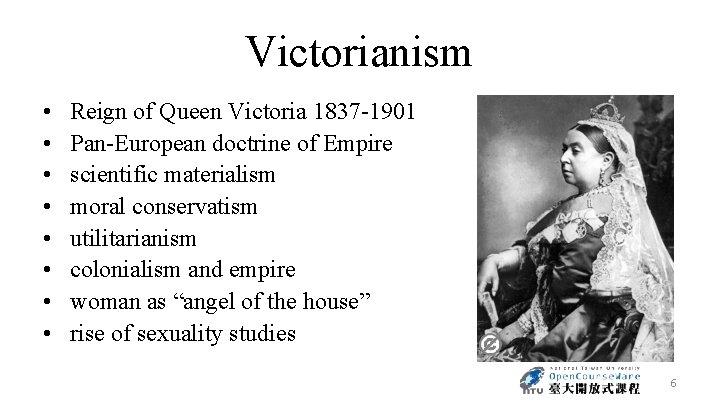 Victorianism • • Reign of Queen Victoria 1837 -1901 Pan-European doctrine of Empire scientific
