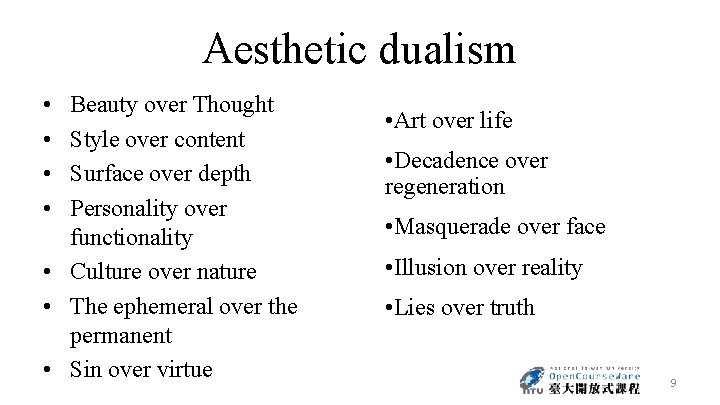 Aesthetic dualism • • Beauty over Thought Style over content Surface over depth Personality