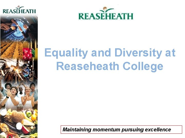 Equality and Diversity at Reaseheath College Maintaining momentum pursuing excellence