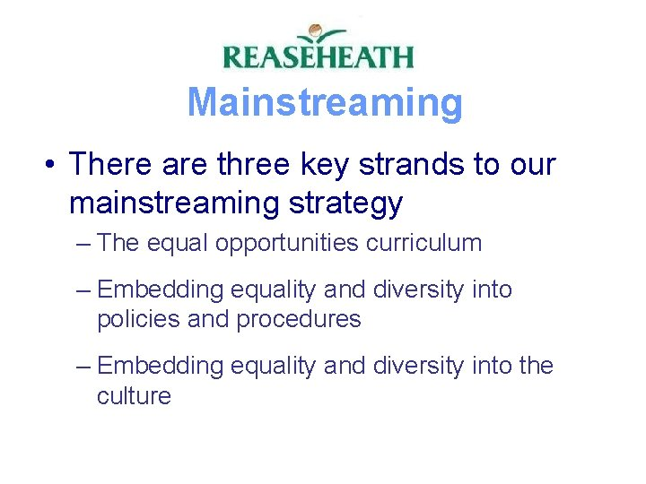 Mainstreaming • There are three key strands to our mainstreaming strategy – The equal