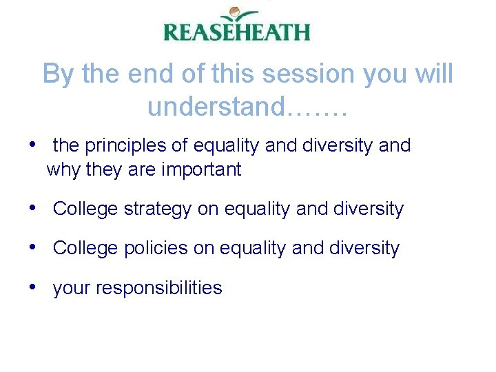 By the end of this session you will understand……. • the principles of equality