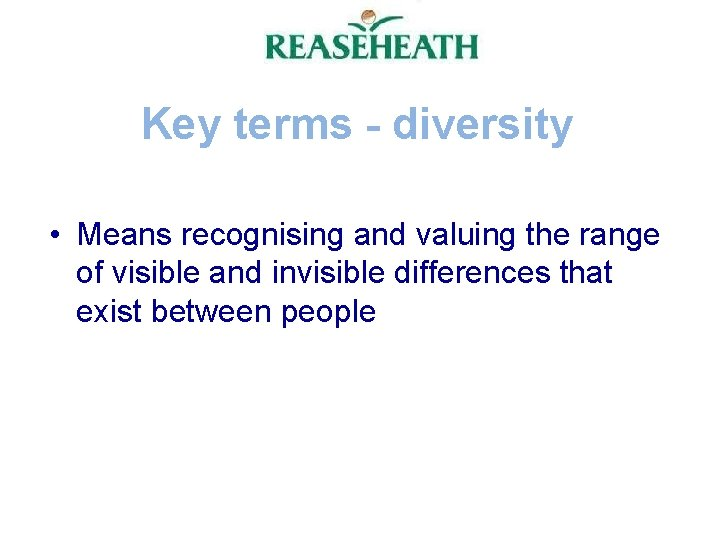 Key terms - diversity • Means recognising and valuing the range of visible and