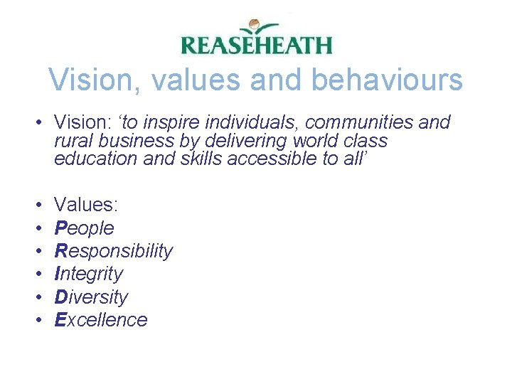 Vision, values and behaviours • Vision: 'to inspire individuals, communities and rural business by