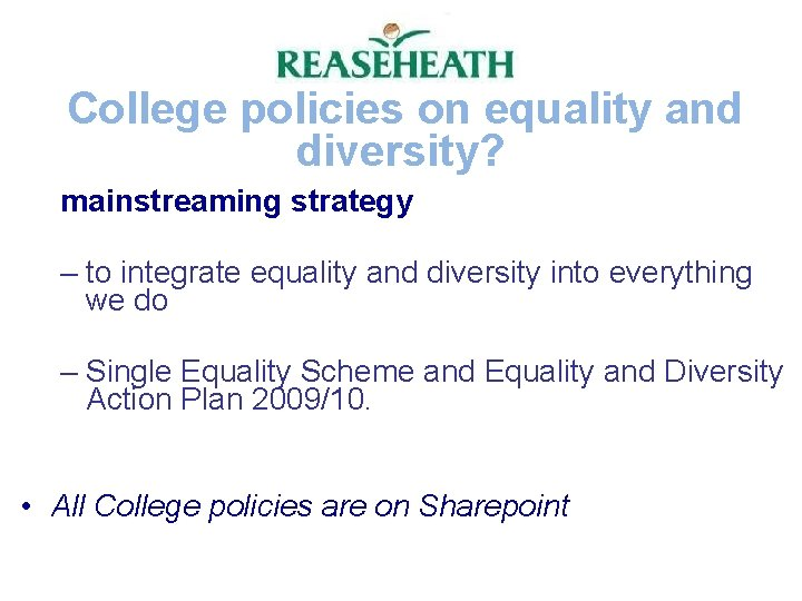 College policies on equality and diversity? mainstreaming strategy – to integrate equality and diversity