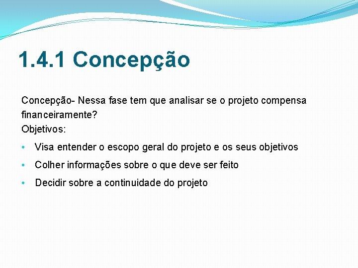 1. 4. 1 Concepção Nessa fase tem que analisar se o projeto compensa financeiramente?