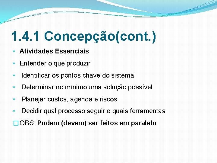 1. 4. 1 Concepção(cont. ) • Atividades Essenciais • Entender o que produzir •