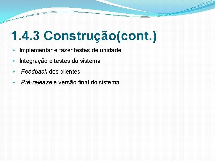 1. 4. 3 Construção(cont. ) • Implementar e fazer testes de unidade • Integração