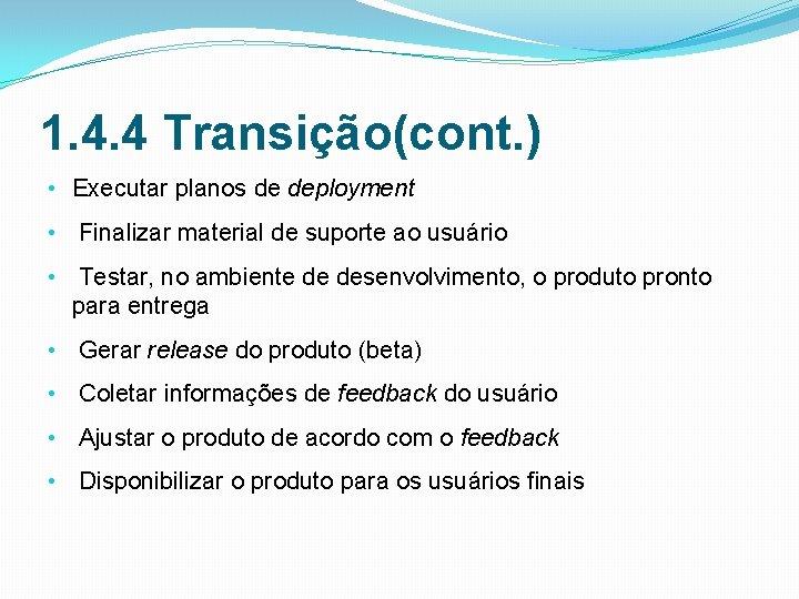 1. 4. 4 Transição(cont. ) • Executar planos de deployment • Finalizar material de