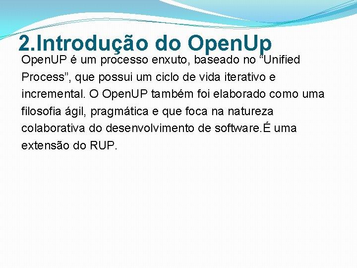 """2. Introdução do Open. Up Open. UP é um processo enxuto, baseado no """"Unified"""