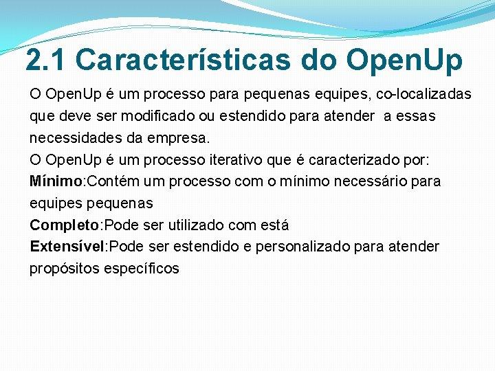 2. 1 Características do Open. Up O Open. Up é um processo para pequenas