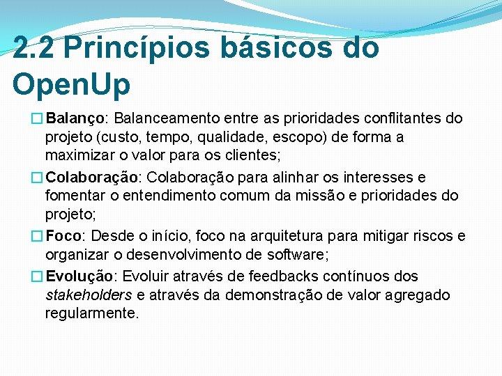 2. 2 Princípios básicos do Open. Up �Balanço: Balanceamento entre as prioridades conflitantes do