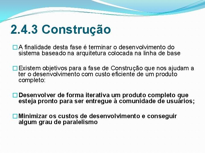 2. 4. 3 Construção �A finalidade desta fase é terminar o desenvolvimento do sistema