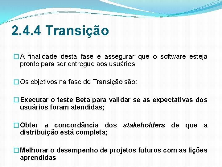 2. 4. 4 Transição �A finalidade desta fase é assegurar que o software esteja