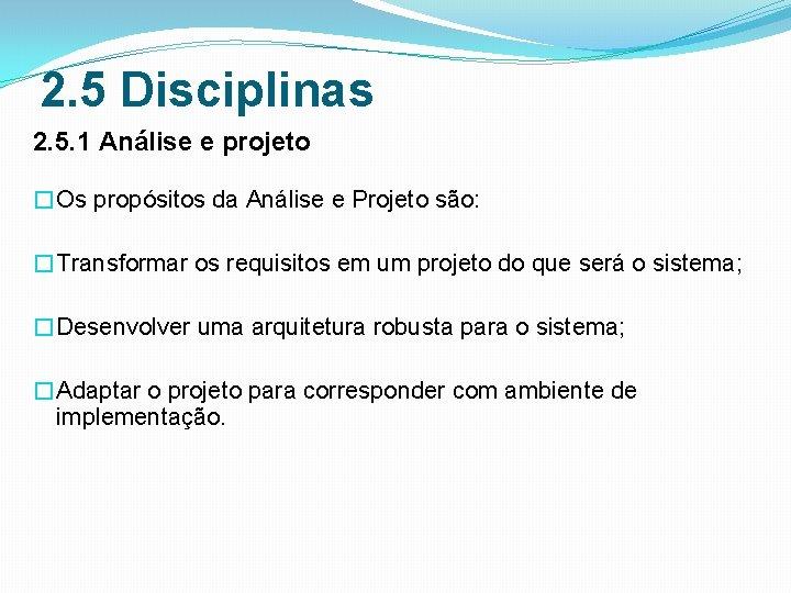 2. 5 Disciplinas 2. 5. 1 Análise e projeto �Os propósitos da Análise e
