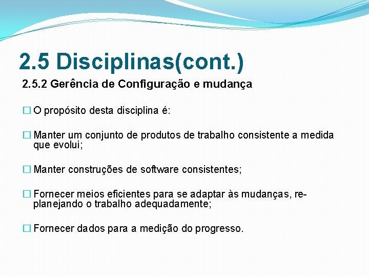 2. 5 Disciplinas(cont. ) 2. 5. 2 Gerência de Configuração e mudança � O
