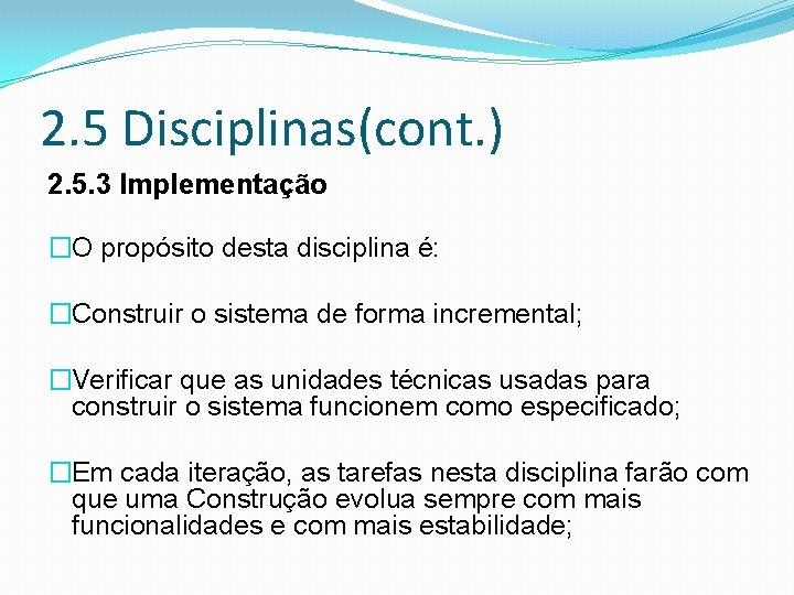 2. 5 Disciplinas(cont. ) 2. 5. 3 Implementação �O propósito desta disciplina é: �Construir