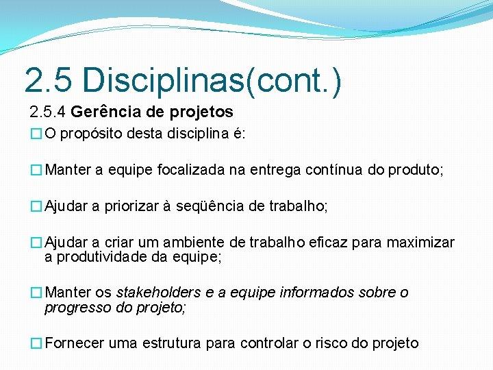 2. 5 Disciplinas(cont. ) 2. 5. 4 Gerência de projetos �O propósito desta disciplina