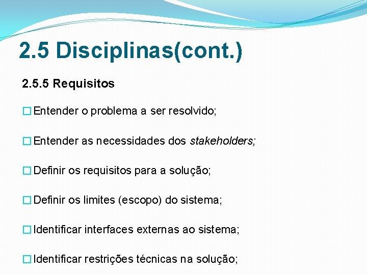 2. 5 Disciplinas(cont. ) 2. 5. 5 Requisitos �Entender o problema a ser resolvido;