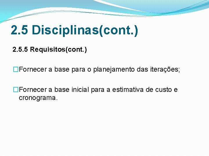 2. 5 Disciplinas(cont. ) 2. 5. 5 Requisitos(cont. ) �Fornecer a base para o