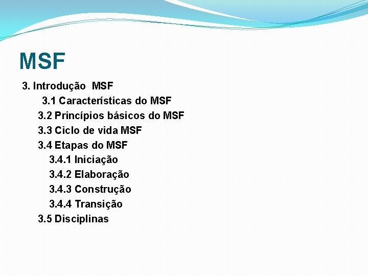 MSF 3. Introdução MSF 3. 1 Características do MSF 3. 2 Princípios básicos do