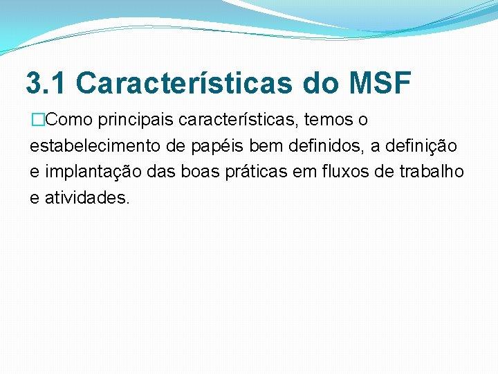 3. 1 Características do MSF �Como principais características, temos o estabelecimento de papéis bem