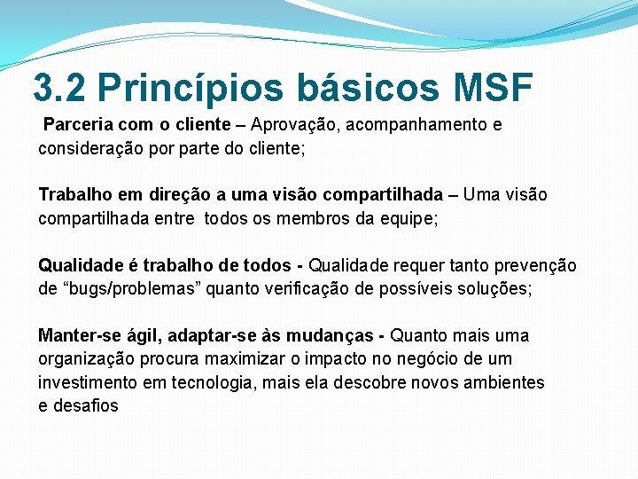 3. 2 Princípios básicos MSF Parceria com o cliente – Aprovação, acompanhamento e consideração