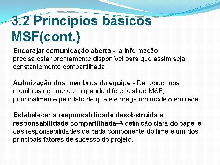 3. 2 Princípios básicos MSF(cont. ) Encorajar comunicação aberta - a informação precisa estar