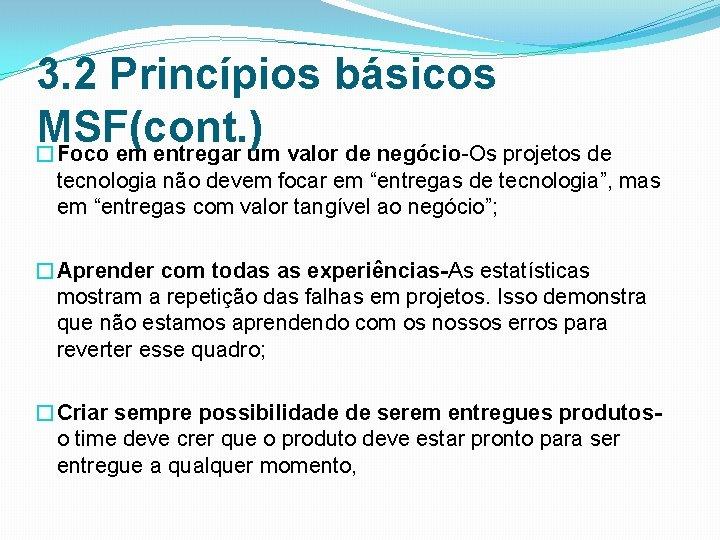 3. 2 Princípios básicos MSF(cont. ) �Foco em entregar um valor de negócio Os