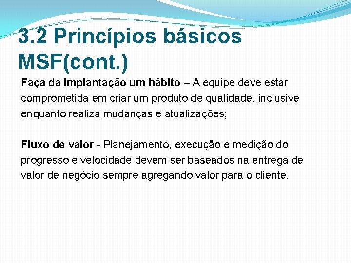 3. 2 Princípios básicos MSF(cont. ) Faça da implantação um hábito – A equipe