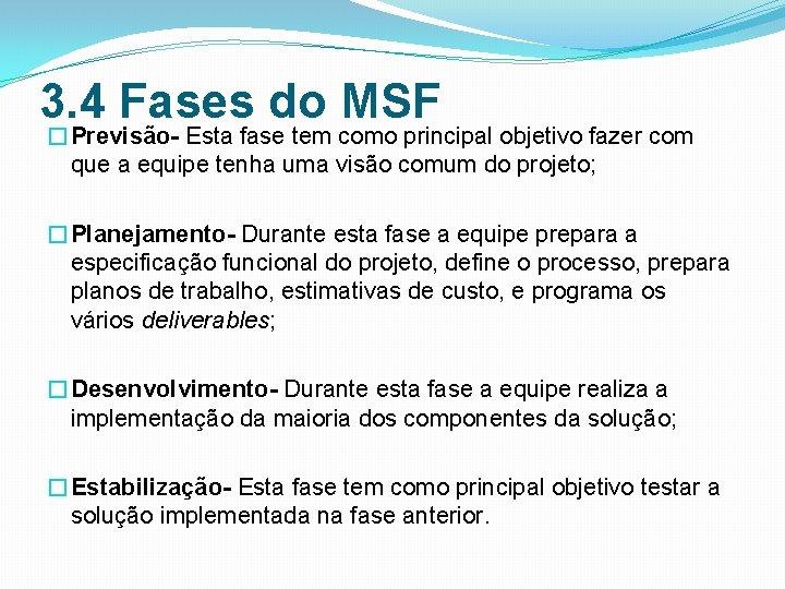 3. 4 Fases do MSF �Previsão- Esta fase tem como principal objetivo fazer com