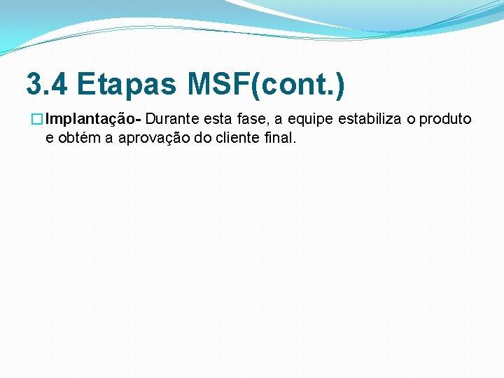 3. 4 Etapas MSF(cont. ) �Implantação- Durante esta fase, a equipe estabiliza o produto